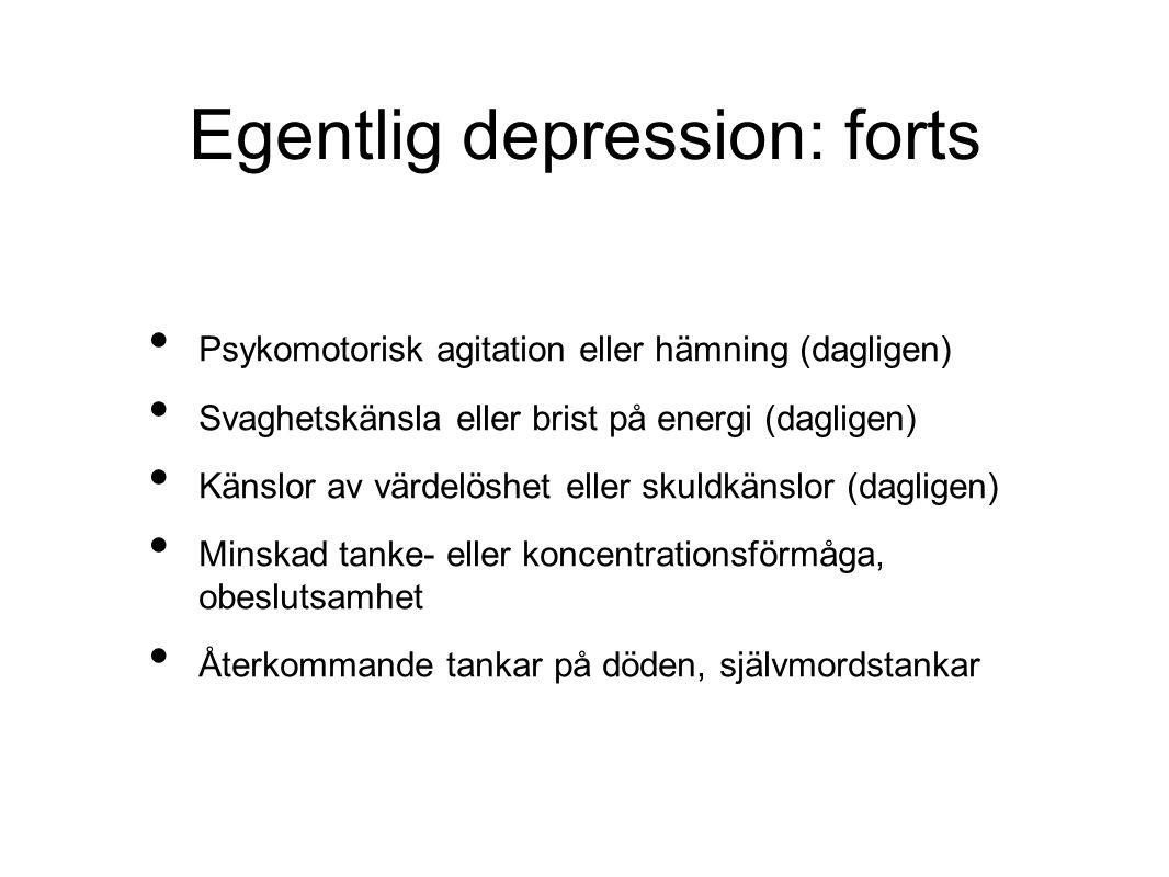 Egentlig depression: forts Psykomotorisk agitation eller hämning (dagligen) Svaghetskänsla eller brist på energi (dagligen) Känslor av värdelöshet ell