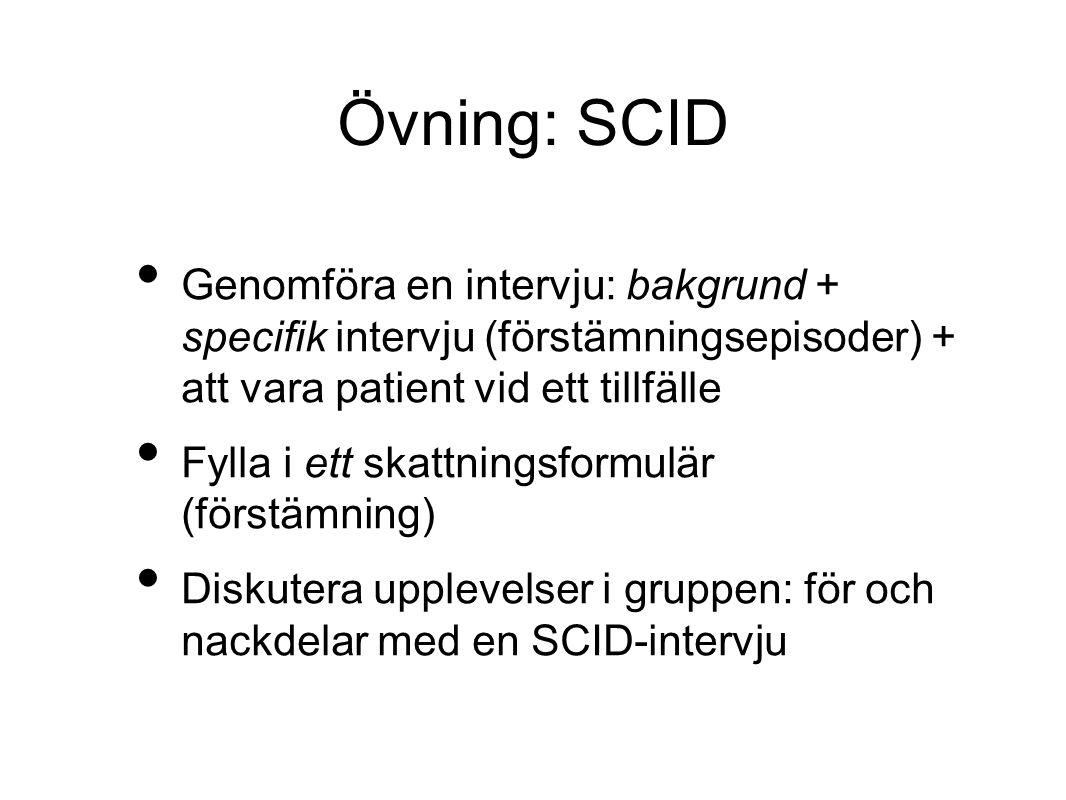 Övning: SCID Genomföra en intervju: bakgrund + specifik intervju (förstämningsepisoder) + att vara patient vid ett tillfälle Fylla i ett skattningsformulär (förstämning) Diskutera upplevelser i gruppen: för och nackdelar med en SCID-intervju