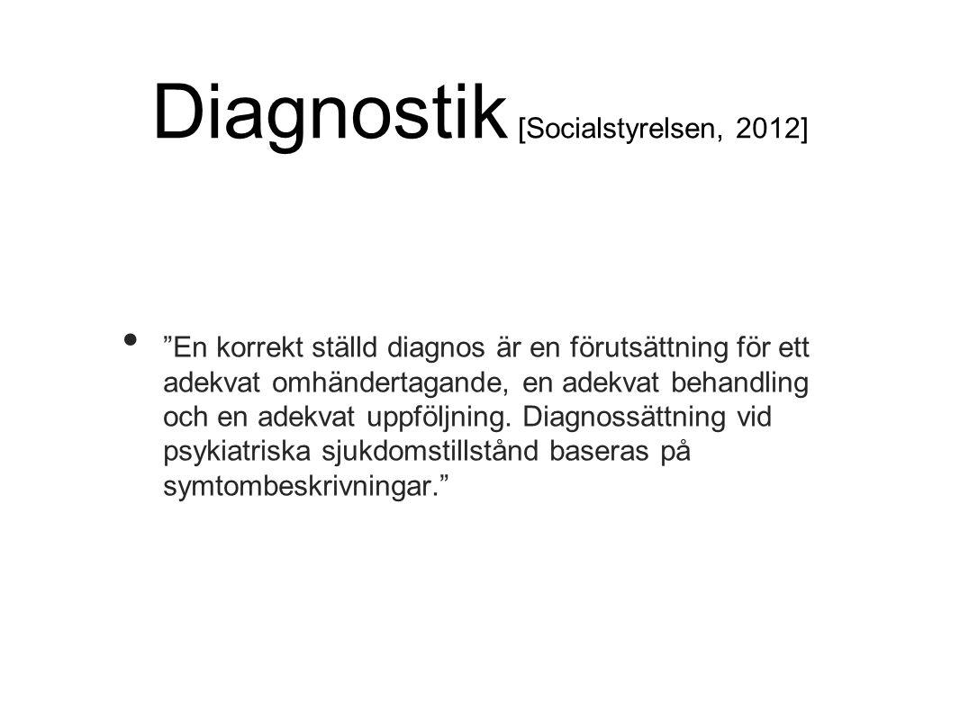 """Diagnostik [Socialstyrelsen, 2012] """"En korrekt ställd diagnos är en förutsättning för ett adekvat omhändertagande, en adekvat behandling och en adekva"""