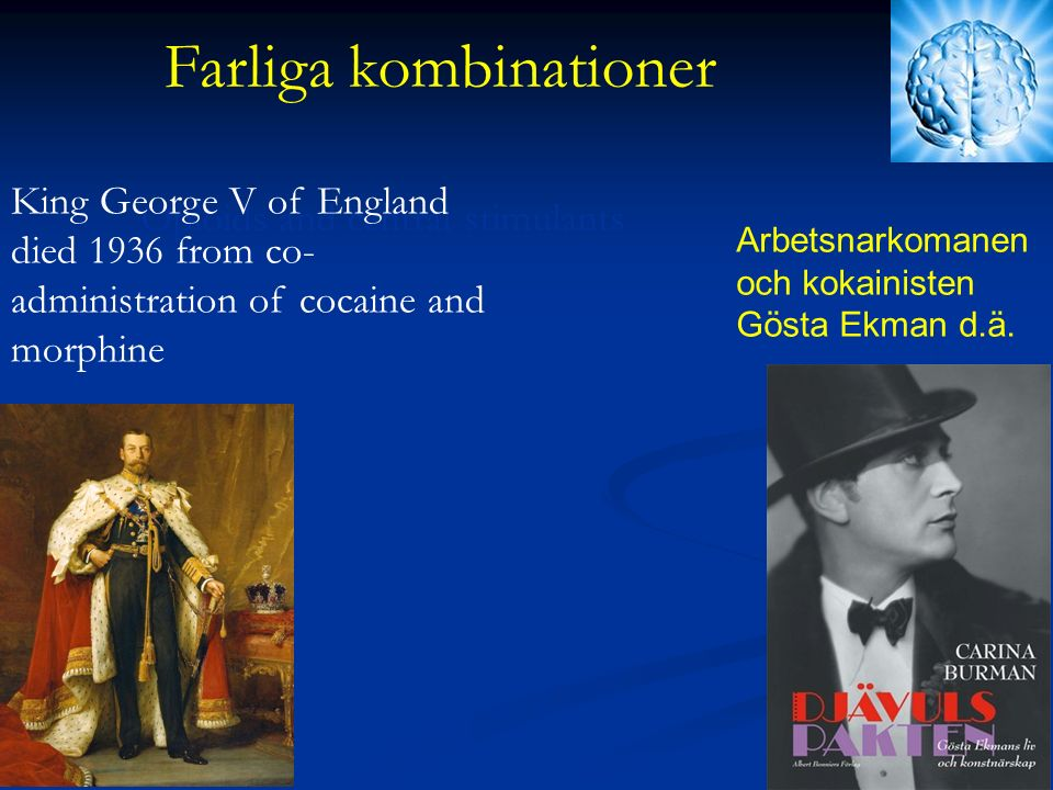 Opioids and central stimulants King George V of England died 1936 from co- administration of cocaine and morphine Farliga kombinationer Arbetsnarkoman