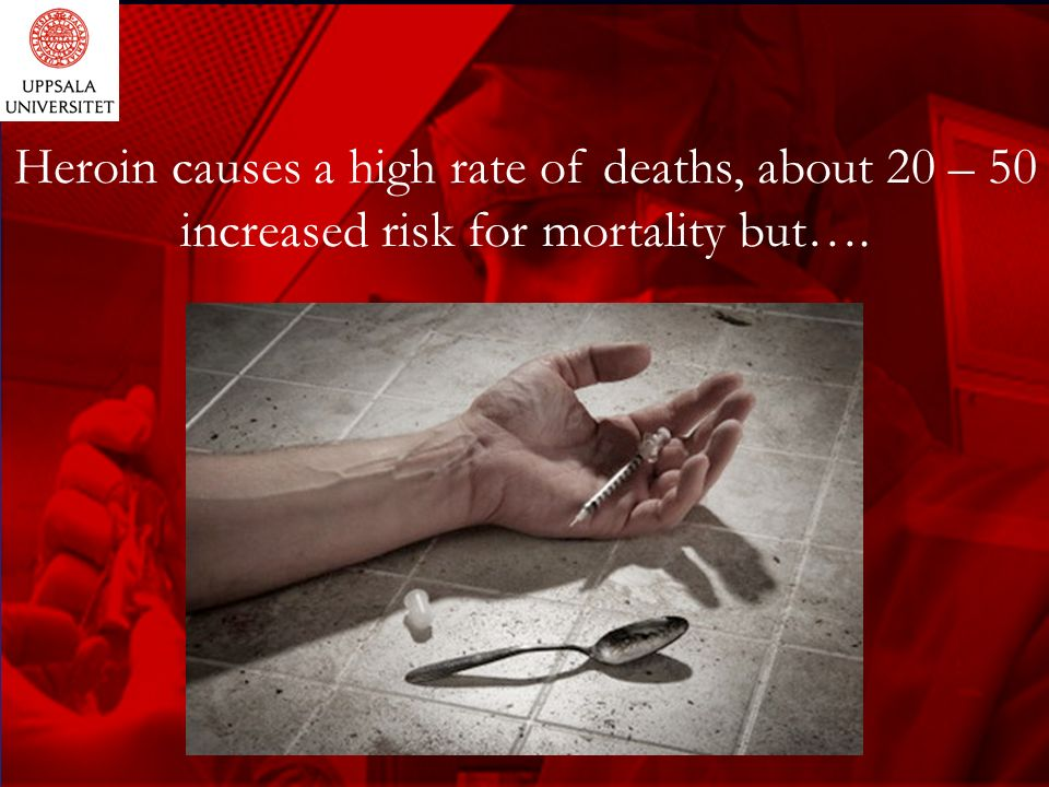 Heroin causes a high rate of deaths, about 20 – 50 increased risk for mortality but….