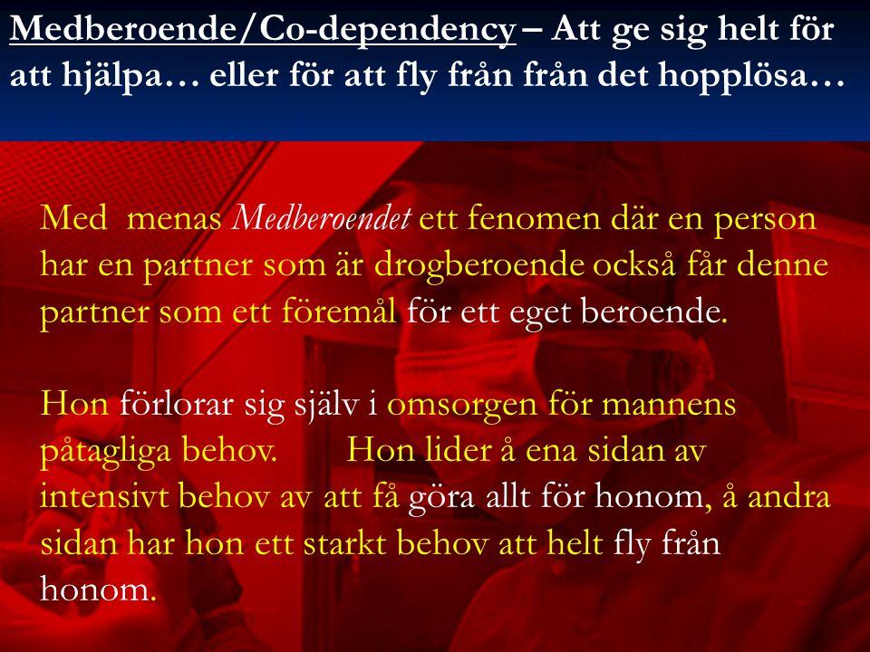 Medberoende/Co-dependency – Att ge sig helt för att hjälpa… eller för att fly från från det hopplösa… Med menas Medberoendet ett fenomen där en person har en partner som är drogberoende också får denne partner som ett föremål för ett eget beroende.