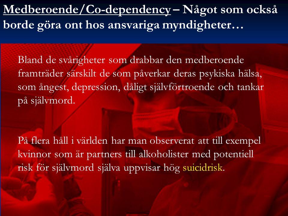 Medberoende/Co-dependency – Något som också borde göra ont hos ansvariga myndigheter… Bland de svårigheter som drabbar den medberoende framträder särskilt de som påverkar deras psykiska hälsa, som ångest, depression, dåligt självförtroende och tankar på självmord.