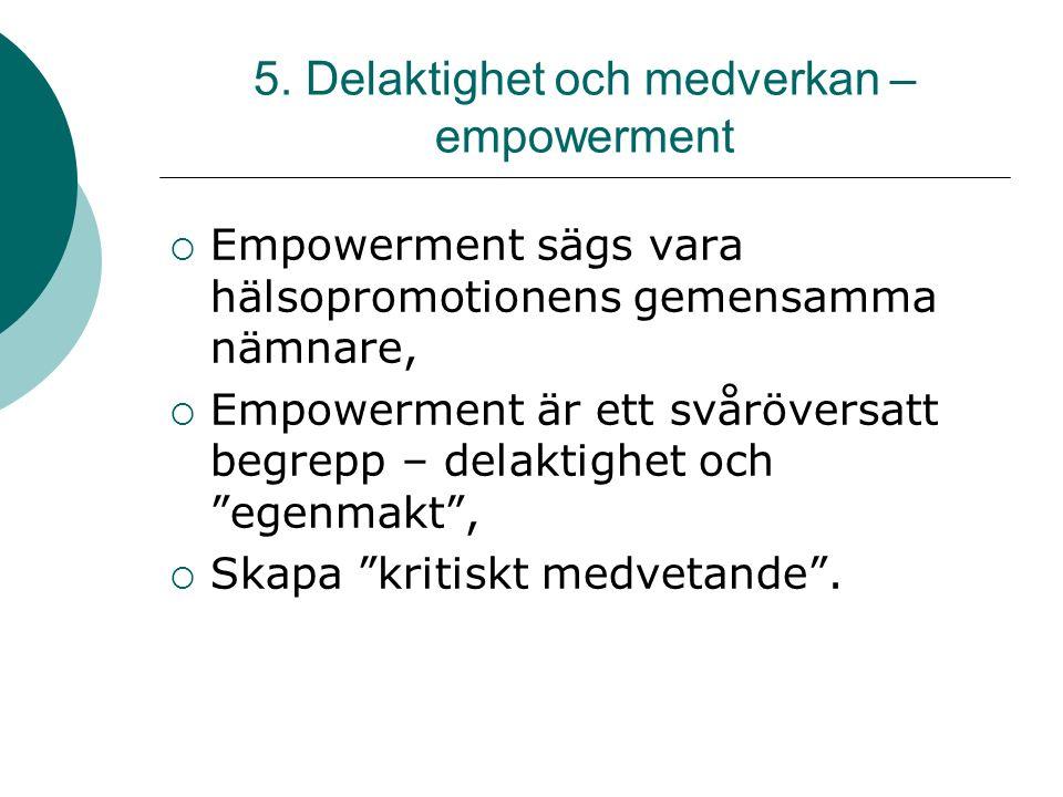 5. Delaktighet och medverkan – empowerment  Empowerment sägs vara hälsopromotionens gemensamma nämnare,  Empowerment är ett svåröversatt begrepp – d