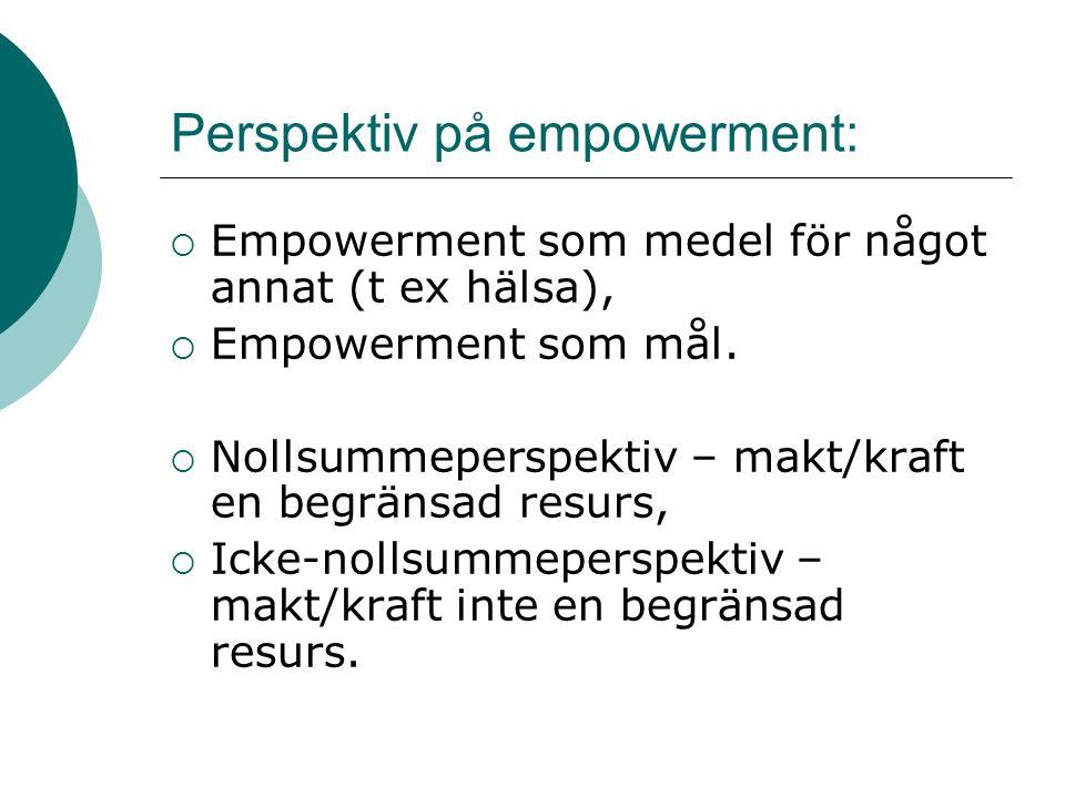 Perspektiv på empowerment:  Empowerment som medel för något annat (t ex hälsa),  Empowerment som mål.