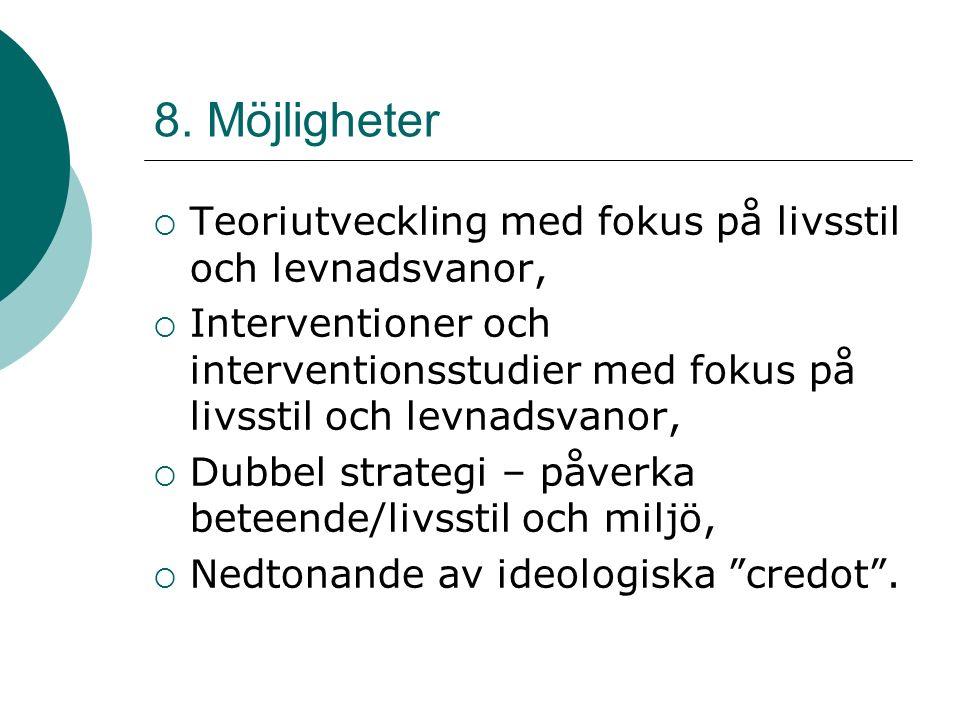 8. Möjligheter  Teoriutveckling med fokus på livsstil och levnadsvanor,  Interventioner och interventionsstudier med fokus på livsstil och levnadsva