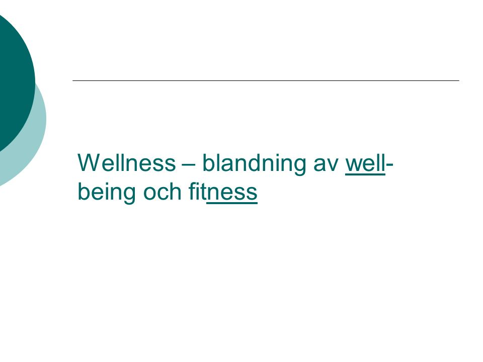 Wellness – blandning av well- being och fitness