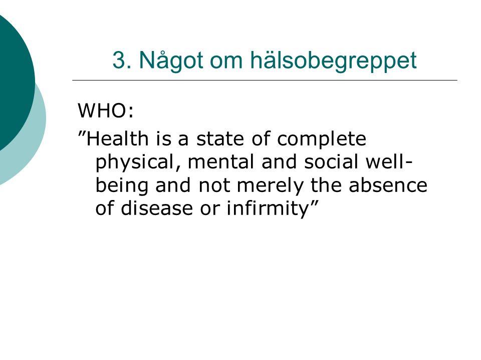Om hälsobegreppet  Hälsa är ett dimensionellt begrepp,  Finns både objektiva och subjektiva aspekter av hälsa,  Människors vardagsföreställningar om hälsa skiljer sig åt.