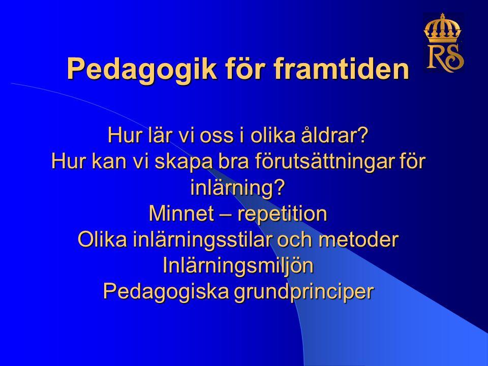 Pedagogik för framtiden Hur lär vi oss i olika åldrar.