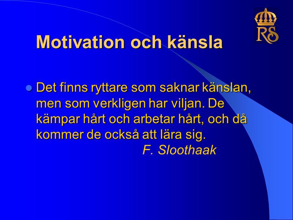 Motivation och känsla Det finns ryttare som saknar känslan, men som verkligen har viljan.