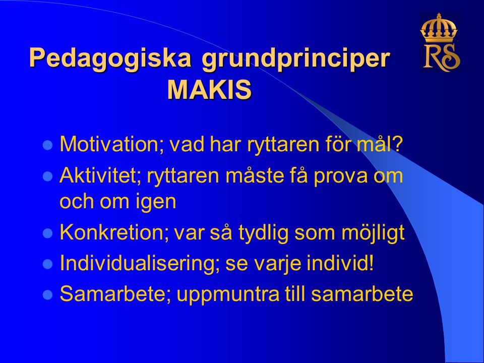 Pedagogiska grundprinciper MAKIS Motivation; vad har ryttaren för mål.