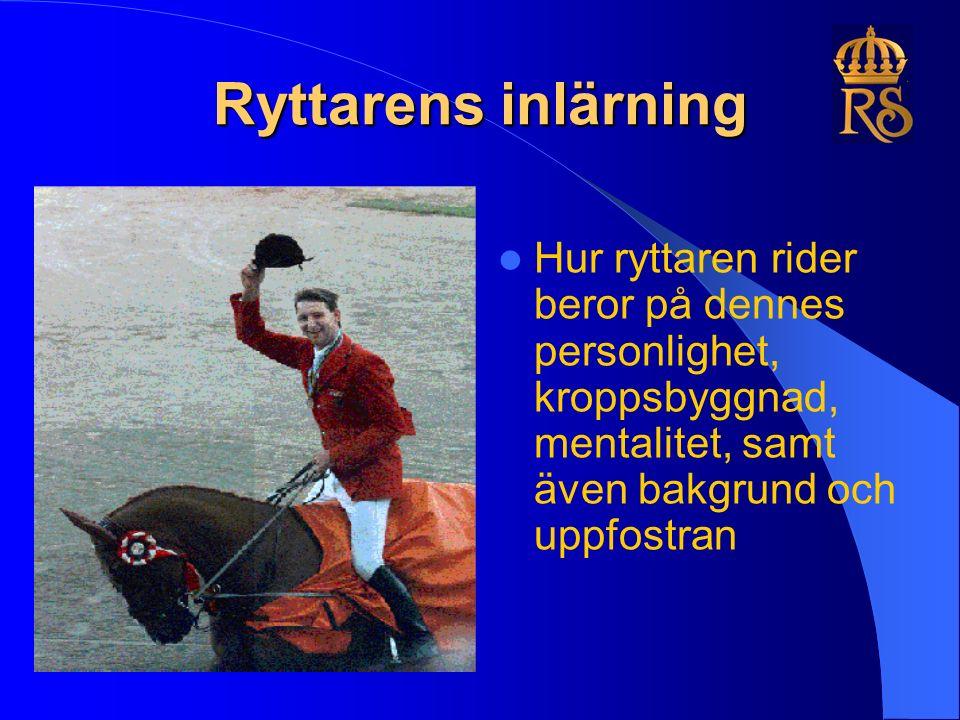 Ryttarens inlärning Hur ryttaren rider beror på dennes personlighet, kroppsbyggnad, mentalitet, samt även bakgrund och uppfostran
