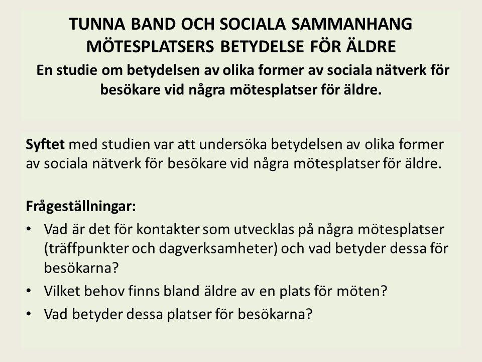 TUNNA BAND OCH SOCIALA SAMMANHANG MÖTESPLATSERS BETYDELSE FÖR ÄLDRE En studie om betydelsen av olika former av sociala nätverk för besökare vid några