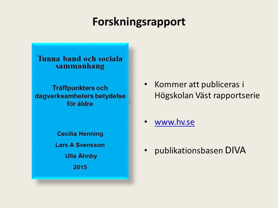 Forskningsrapport Kommer att publiceras i Högskolan Väst rapportserie www.hv.se publikationsbasen DIVA Tunna band och sociala sammanhang Träffpunkters