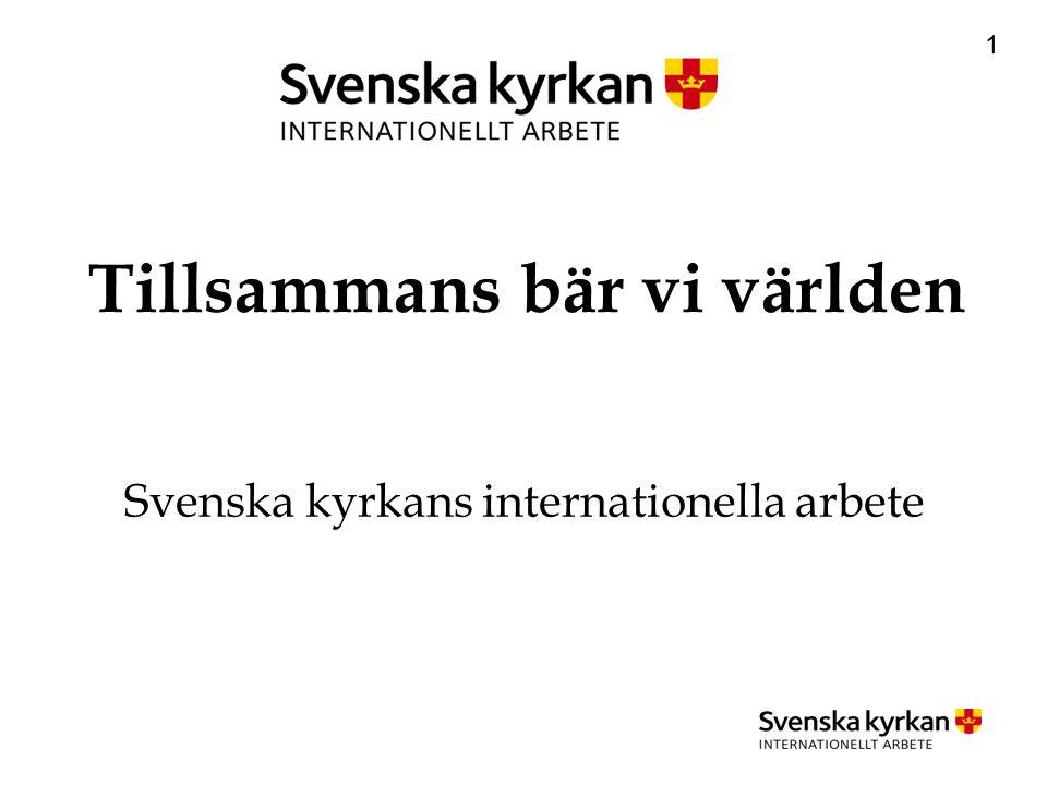 1 Tillsammans bär vi världen Svenska kyrkans internationella arbete