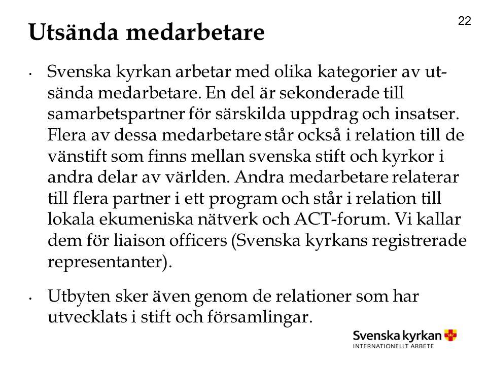 22 Utsända medarbetare Svenska kyrkan arbetar med olika kategorier av ut- sända medarbetare.