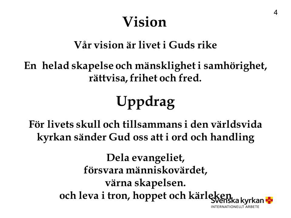 4 Vision Vår vision är livet i Guds rike En helad skapelse och mänsklighet i samhörighet, rättvisa, frihet och fred.