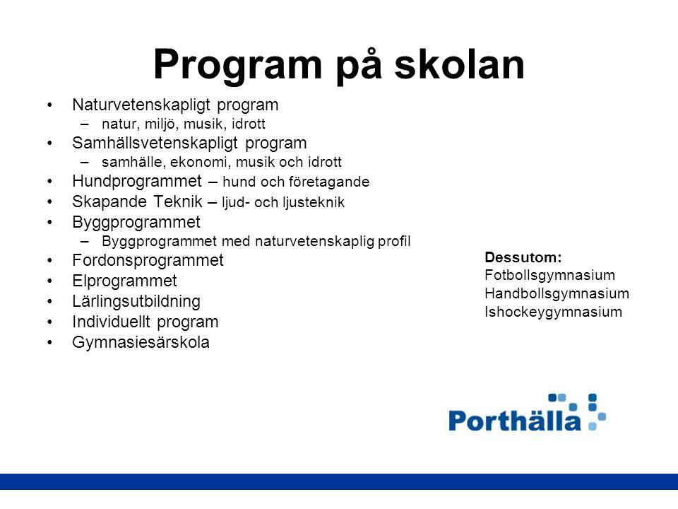Program på skolan Naturvetenskapligt program –natur, miljö, musik, idrott Samhällsvetenskapligt program –samhälle, ekonomi, musik och idrott Hundprogr