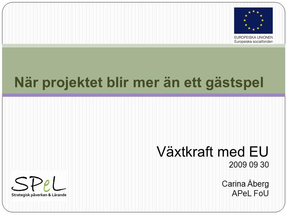 När projektet blir mer än ett gästspel Växtkraft med EU 2009 09 30 Carina Åberg APeL FoU