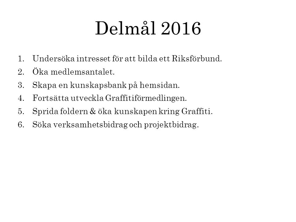 Delmål 2016 1.Undersöka intresset för att bilda ett Riksförbund.