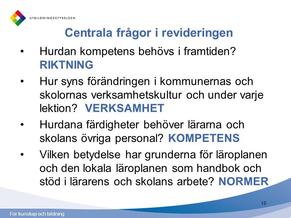 För kunskap och bildning Centrala frågor i revideringen Hurdan kompetens behövs i framtiden? RIKTNING Hur syns förändringen i kommunernas och skolorna