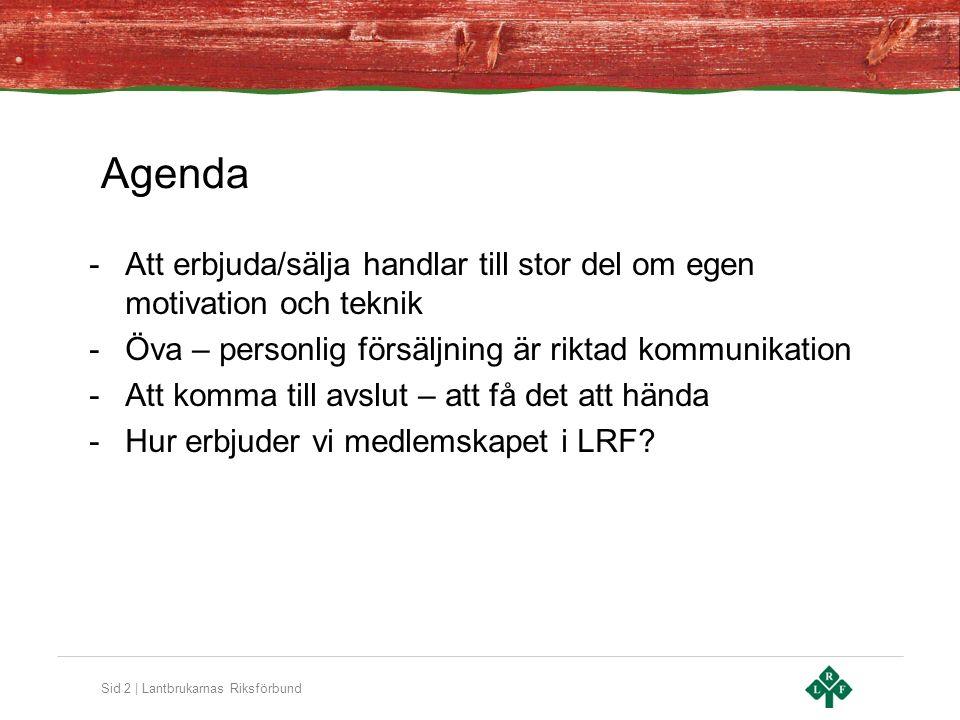 Sid 2 | Lantbrukarnas Riksförbund Agenda -Att erbjuda/sälja handlar till stor del om egen motivation och teknik -Öva – personlig försäljning är riktad kommunikation -Att komma till avslut – att få det att hända -Hur erbjuder vi medlemskapet i LRF