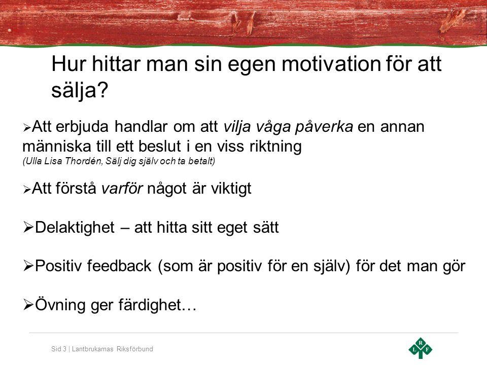 Sid 3 | Lantbrukarnas Riksförbund Hur hittar man sin egen motivation för att sälja?  Att erbjuda handlar om att vilja våga påverka en annan människa
