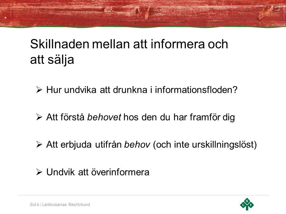 Sid 4 | Lantbrukarnas Riksförbund Skillnaden mellan att informera och att sälja  Hur undvika att drunkna i informationsfloden?  Att förstå behovet h