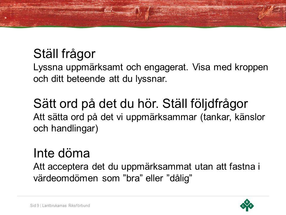 Sid 9 | Lantbrukarnas Riksförbund Ställ frågor Lyssna uppmärksamt och engagerat.