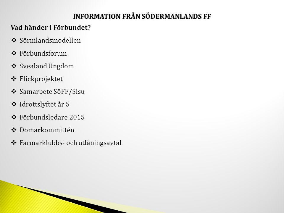 INFORMATION FRÅN SÖDERMANLANDS FF Vad händer i Förbundet.