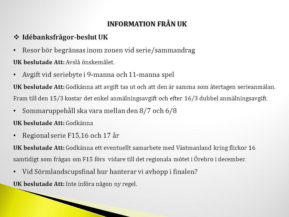 INFORMATION FRÅN UK Seriespel Futsal UK beslutade Att: Bakgrundsjobb till 2012/2013 för ett av UKs tre mål.