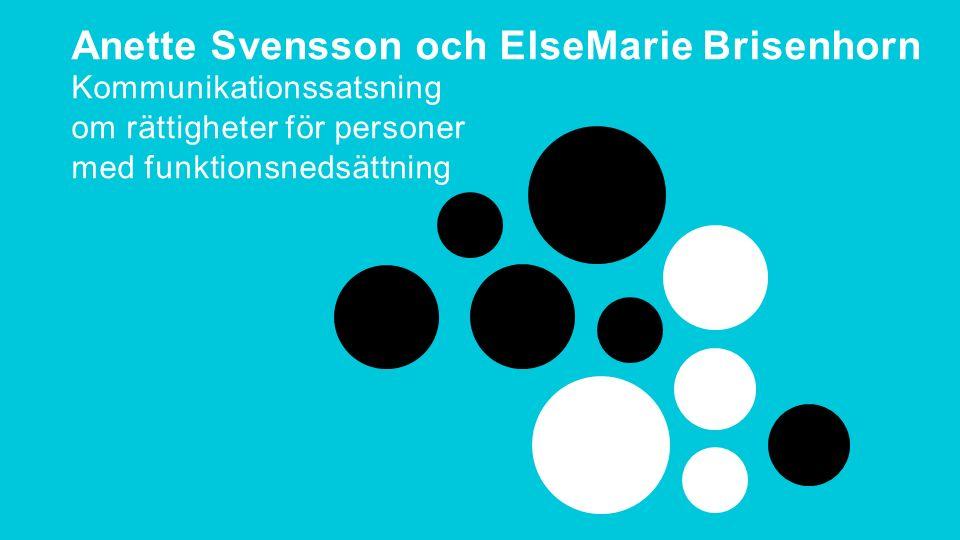 Delaktighetsdagen 2015 Anette Svensson och ElseMarie Brisenhorn Kommunikationssatsning om rättigheter för personer med funktionsnedsättning