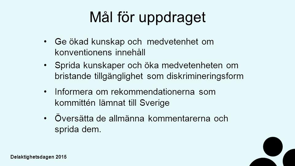 Delaktighetsdagen 2015 Mål för uppdraget Ge ökad kunskap och medvetenhet om konventionens innehåll Sprida kunskaper och öka medvetenheten om bristande tillgänglighet som diskrimineringsform Informera om rekommendationerna som kommittén lämnat till Sverige Översätta de allmänna kommentarerna och sprida dem.