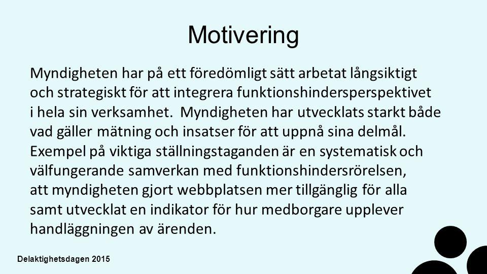 Delaktighetsdagen 2015 Motivering Myndigheten har på ett föredömligt sätt arbetat långsiktigt och strategiskt för att integrera funktionshindersperspektivet i hela sin verksamhet.