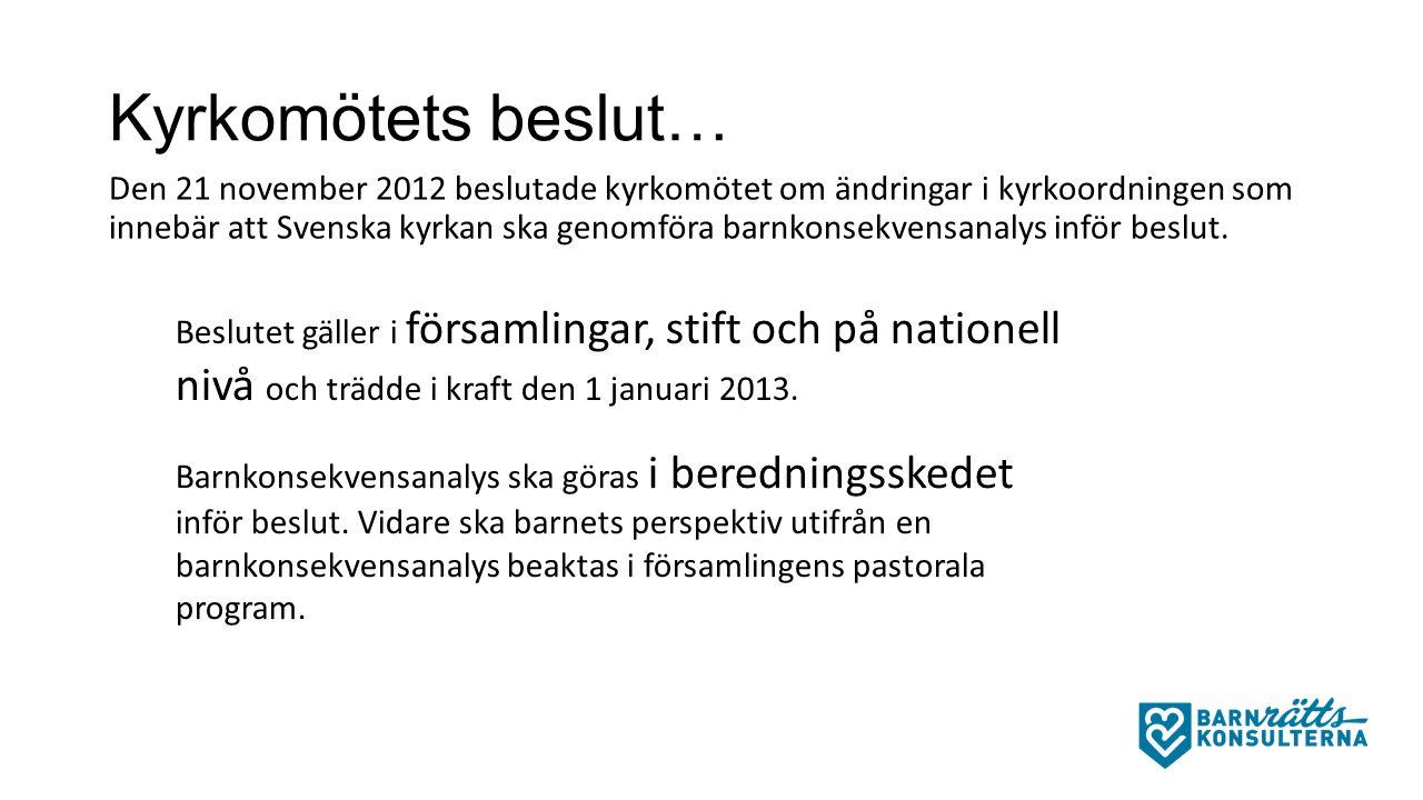 Kyrkomötets beslut… Den 21 november 2012 beslutade kyrkomötet om ändringar i kyrkoordningen som innebär att Svenska kyrkan ska genomföra barnkonsekvensanalys inför beslut.