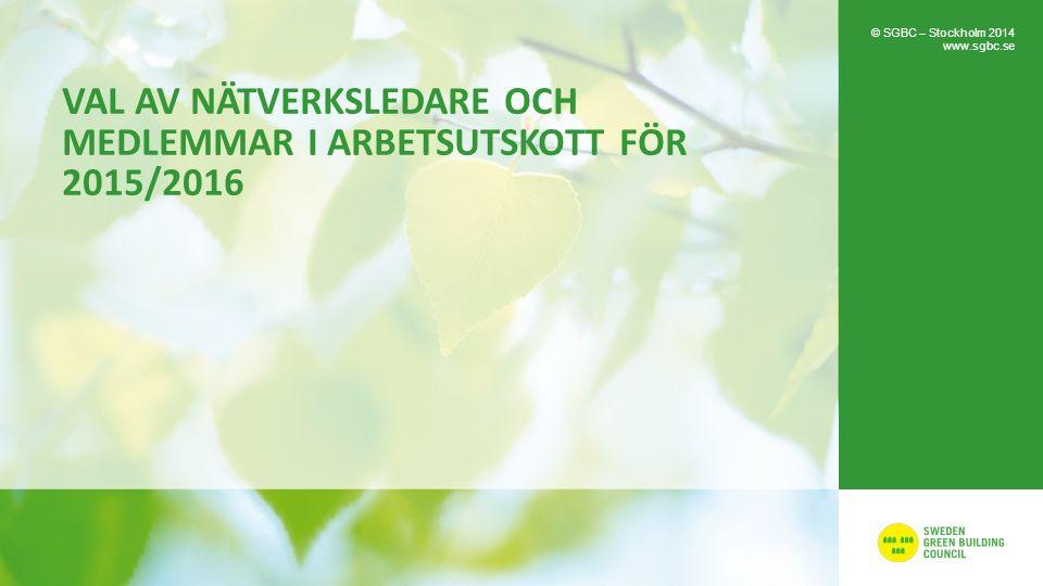 VAL AV NÄTVERKSLEDARE OCH MEDLEMMAR I ARBETSUTSKOTT FÖR 2015/2016 © SGBC – Stockholm 2014 www.sgbc.se