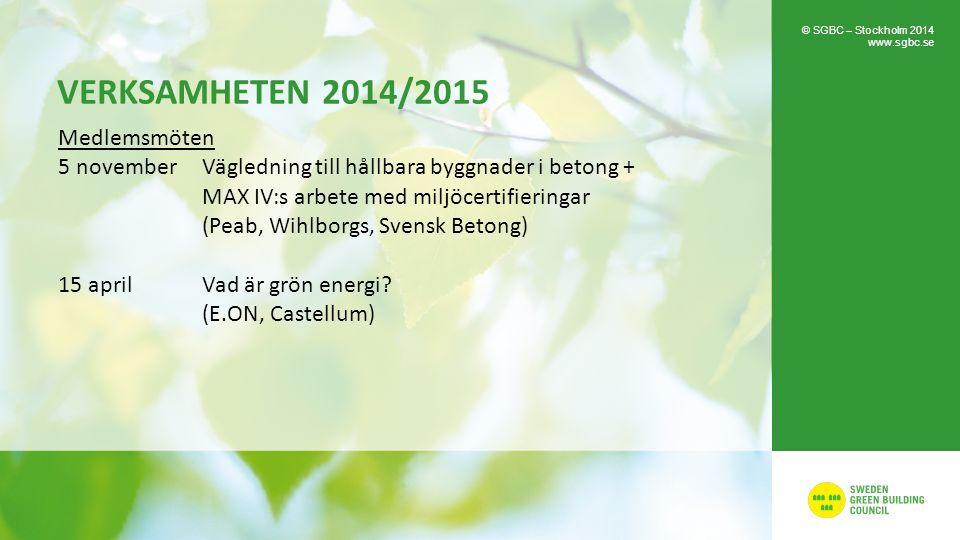 VERKSAMHETEN 2014/2015 Medlemsmöten 5 novemberVägledning till hållbara byggnader i betong + MAX IV:s arbete med miljöcertifieringar (Peab, Wihlborgs, Svensk Betong) 15 aprilVad är grön energi.