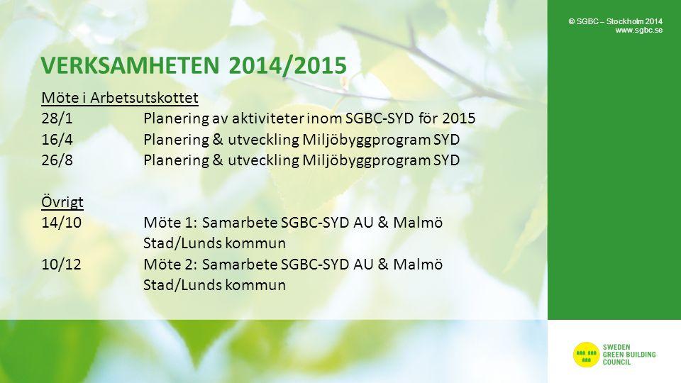 VERKSAMHETEN 2014/2015 Möte i Arbetsutskottet 28/1Planering av aktiviteter inom SGBC-SYD för 2015 16/4Planering & utveckling Miljöbyggprogram SYD 26/8Planering & utveckling Miljöbyggprogram SYD Övrigt 14/10Möte 1: Samarbete SGBC-SYD AU & Malmö Stad/Lunds kommun 10/12Möte 2: Samarbete SGBC-SYD AU & Malmö Stad/Lunds kommun © SGBC – Stockholm 2014 www.sgbc.se