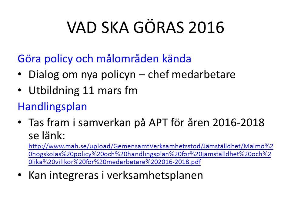 VAD SKA GÖRAS 2016 Göra policy och målområden kända Dialog om nya policyn – chef medarbetare Utbildning 11 mars fm Handlingsplan Tas fram i samverkan