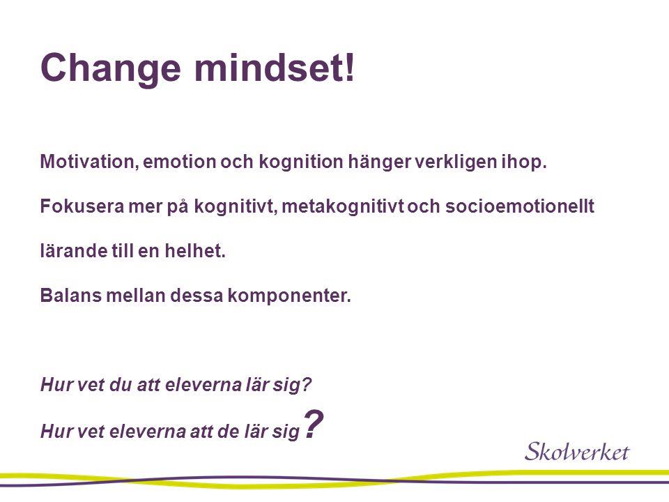 Change mindset. Motivation, emotion och kognition hänger verkligen ihop.