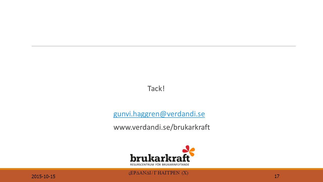 Tack! gunvi.haggren@verdandi.se www.verdandi.se/brukarkraft 2015-10-15  17