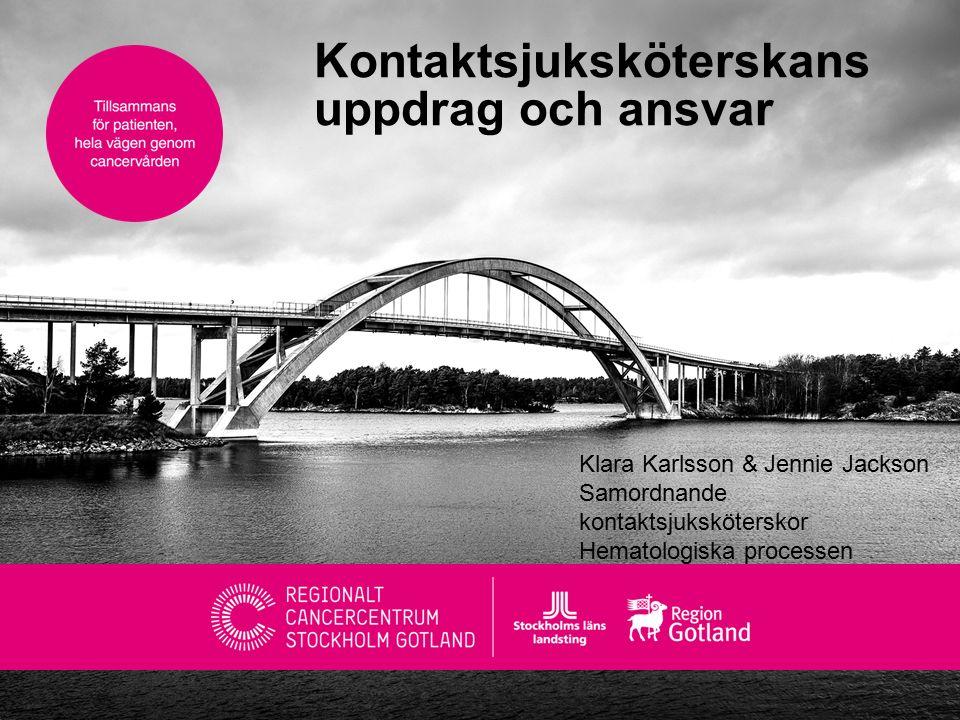 Kontaktsjuksköterskans uppdrag och ansvar Klara Karlsson & Jennie Jackson Samordnande kontaktsjuksköterskor Hematologiska processen