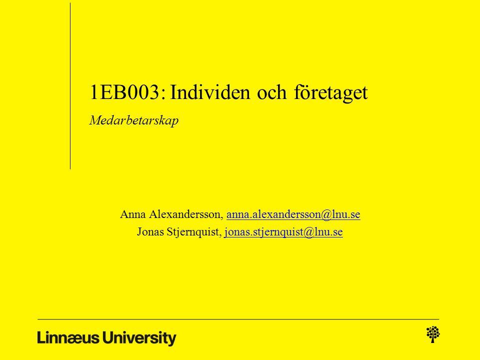 1EB003: Individen och företaget Medarbetarskap Anna Alexandersson, anna.alexandersson@lnu.seanna.alexandersson@lnu.se Jonas Stjernquist, jonas.stjernquist@lnu.sejonas.stjernquist@lnu.se