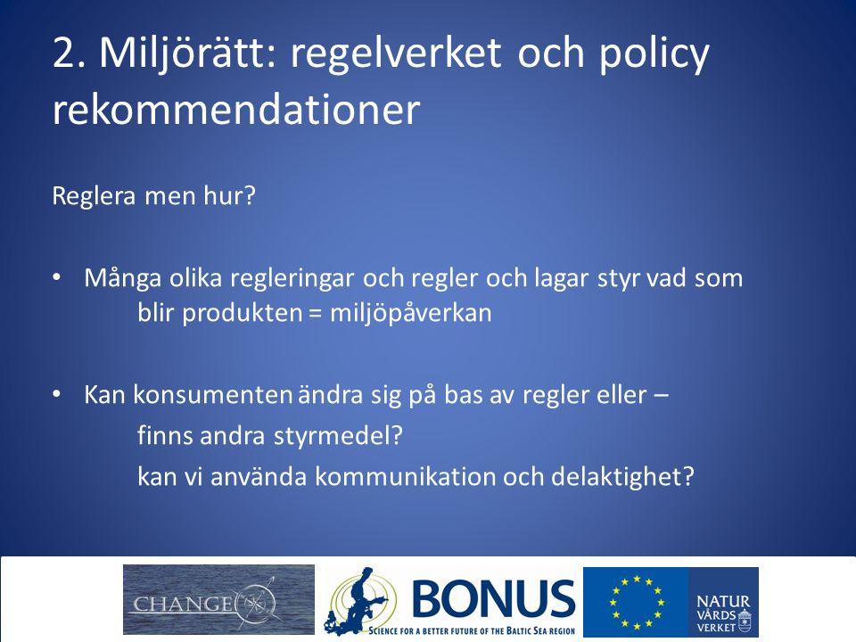 2. Miljörätt: regelverket och policy rekommendationer Reglera men hur? Många olika regleringar och regler och lagar styr vad som blir produkten = milj