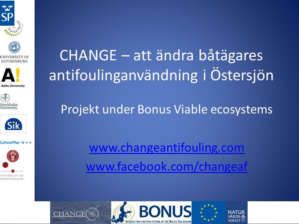 CHANGE – att ändra båtägares antifoulinganvändning i Östersjön Projekt under Bonus Viable ecosystems www.changeantifouling.com www.facebook.com/change