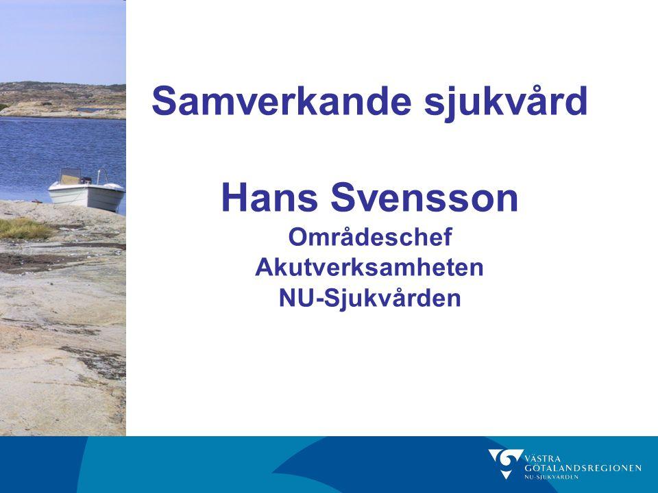 Samverkande sjukvård Hans Svensson Områdeschef Akutverksamheten NU-Sjukvården