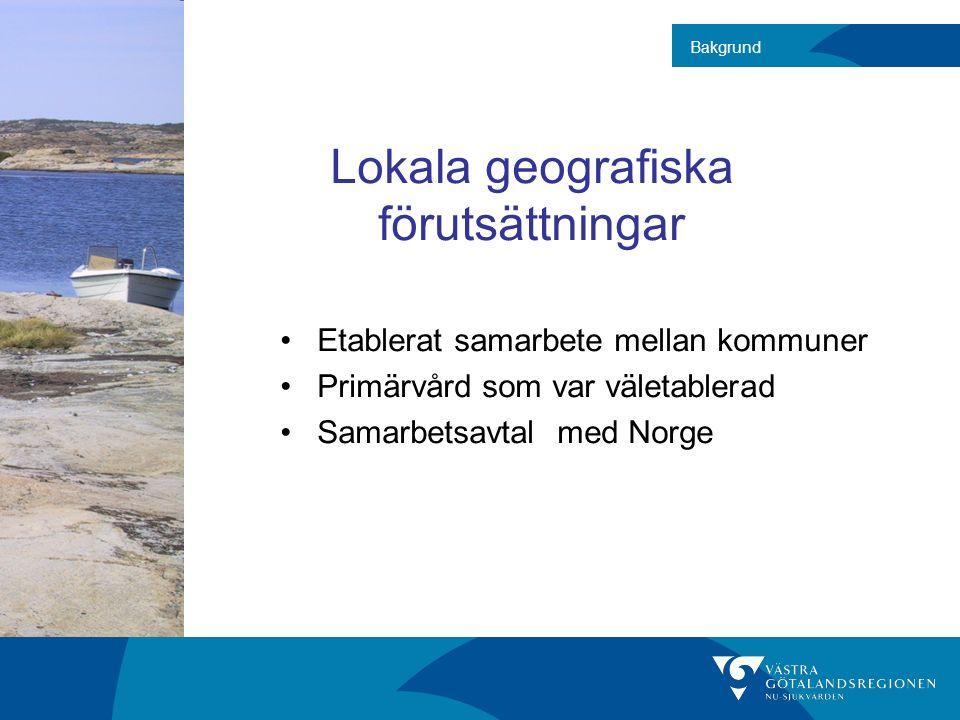 Lokala geografiska förutsättningar Etablerat samarbete mellan kommuner Primärvård som var väletablerad Samarbetsavtal med Norge Bakgrund