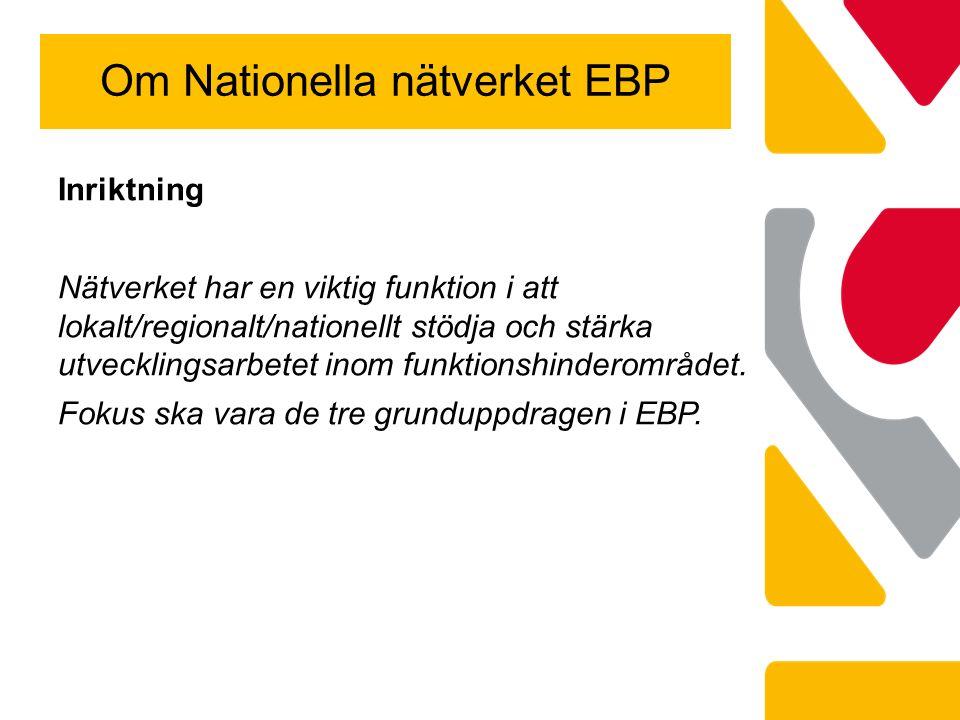 Om Nationella nätverket EBP Inriktning Nätverket har en viktig funktion i att lokalt/regionalt/nationellt stödja och stärka utvecklingsarbetet inom funktionshinderområdet.
