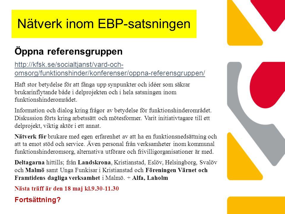 Nätverk inom EBP-satsningen Öppna referensgruppen http://kfsk.se/socialtjanst/vard-och- omsorg/funktionshinder/konferenser/oppna-referensgruppen/ Haft stor betydelse för att fånga upp synpunkter och idéer som säkrar brukarinflytande både i delprojekten och i hela satsningen inom funktionshinderområdet.