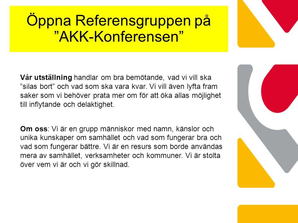 Öppna Referensgruppen på AKK-Konferensen Vår utställning handlar om bra bemötande, vad vi vill ska silas bort och vad som ska vara kvar.